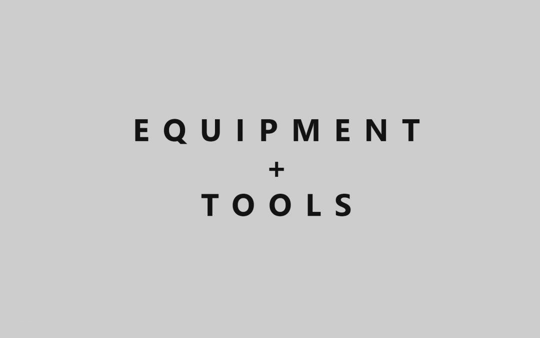 Equipment + Tools